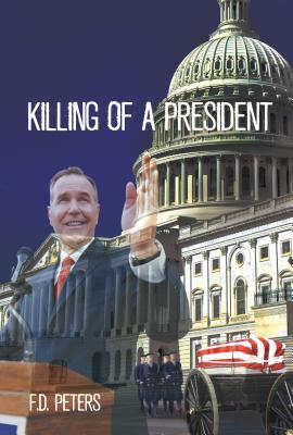 Killing of a President  by  F.D. Peters