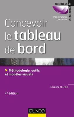 Concevoir Le Tableau de Bord - 4e Ed.: Methodologie, Outils Et Modeles Visuels  by  Caroline Selmer