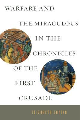 Warfare and the Miraculous in the Chronicles of the First Crusade Elizabeth Lapina