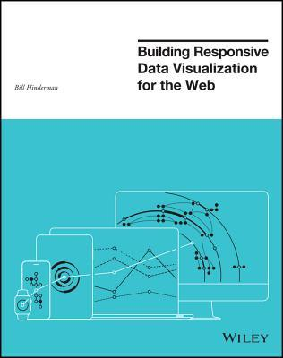 Building Responsive Data Visualization for the Web Bill Hinderman