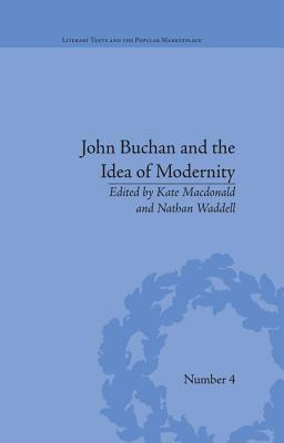 John Buchan and the Idea of Modernity  by  Kate Macdonald