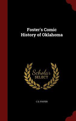 Fosters Comic History of Oklahoma  by  C D Foster