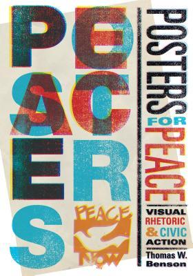 Posters for Peace: Visual Rhetoric and Civic Action  by  Thomas W. Benson