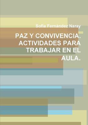 Paz y Convivencia. Actividades Para Trabajar En El Aula.  by  Sofía Fernández Naray