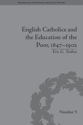 English Catholics and the Education of the Poor, 1847-1902  by  Eric G. Tenbus