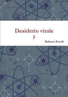 Desiderio Virale  by  Roberto Perodi