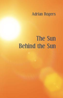 The Sun Behind the Sun Adrian Rogers