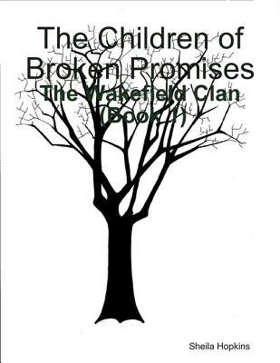 The Children of Broken Promises: The Wakefield Clan (Book 1) Sheila Hopkins