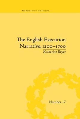 The English Execution Narrative, 1200 1700 Katherine Royer