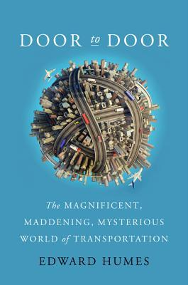Door to Door: The Magnificent, Maddening, Mysterious World of Transportation  by  Edward Humes