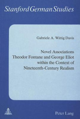 Novel Associations: Theodor Fontane And George Eliot Within The Context Of Nineteenth Century Realism  by  Gabriele A. Wittig Davis