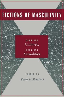 Fictions of Masculinity: Crossing Cultures, Crossing Sexualities  by  Richard Clutterbuck
