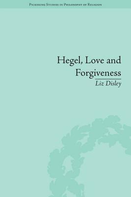 Hegel, Love and Forgiveness: Positive Recognition in German Idealism  by  Liz Disley