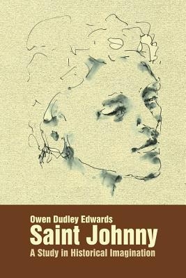 Saint Johnny: A Study in Historical Imagination  by  Owen Dudley Edwards