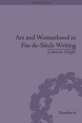 Art and Womanhood in Fin-de-Siecle Writing: The Fiction of Lucas Malet, 1880 1931  by  Catherine Delyfer