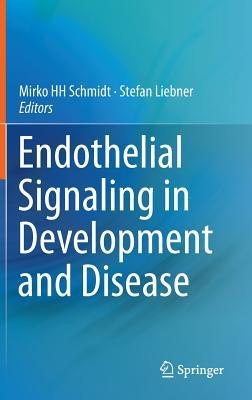 Endothelial Signaling in Development and Disease M Schmidt