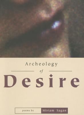 ARCHEOLOGY OF DESIRE  by  Miriam Sagan