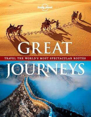 Great Journeys: Travel the Worlds Most Spectacular Routes  by  Lonely Planet