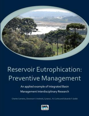 Reservoir Eutrophication: Preventive Management an Applied Example of Integrated Basin Management Interdisciplinary Research  by  Charles Carneiro