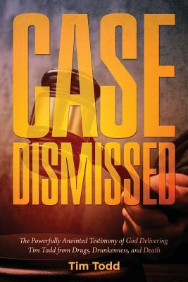 Case Dismissed: The Tim Todd Story Tim Todd