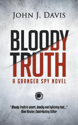 Bloody Truth: A Granger Spy Novel  by  John J Davis