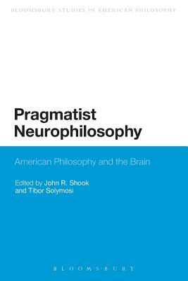 Pragmatist Neurophilosophy: American Philosophy and the Brain Dummy Author