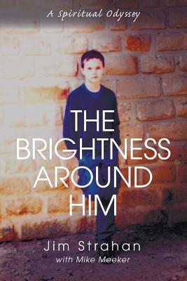 The Brightness Around Him Jim Strahan