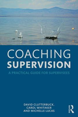 Coaching Supervision: A Practical Guide for Supervisees David Clutterbuck