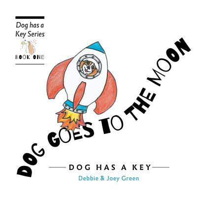 Dog Goes to the Moon: From the Dog Has a Key Series  by  Debbie Green