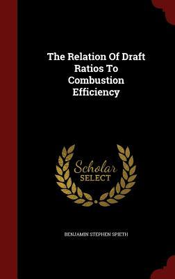 The Relation of Draft Ratios to Combustion Efficiency  by  Benjamin Stephen Spieth