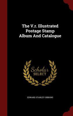 The V.R. Illustrated Postage Stamp Album and Catalogue Edward Stanley Gibbons