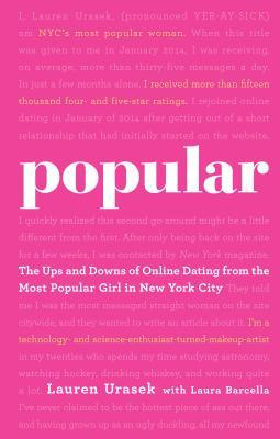 Popular: The Ups and Downs of Online Dating from the Most Popular Girl in New York City Lauren Urasek
