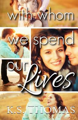 With Whom We Spend Our Lives  by  K S Thomas