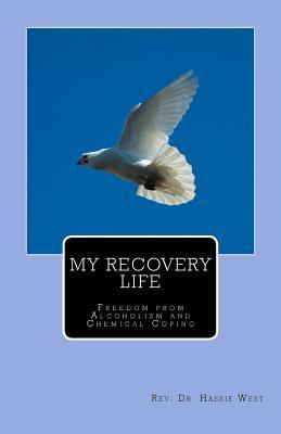 My Recovery Life: Freedom from Alcoholism and Chemical Coping  by  Rev Dr Hassie West