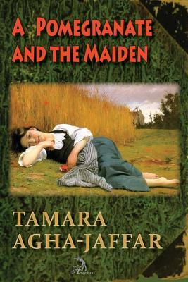 A Pomegranate and the Maiden  by  Tamara Agha-Jaffar
