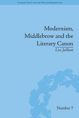 Modernism, Middlebrow and the Literary Canon: The Modern Library Series, 1917 1955  by  Lise Jaillant