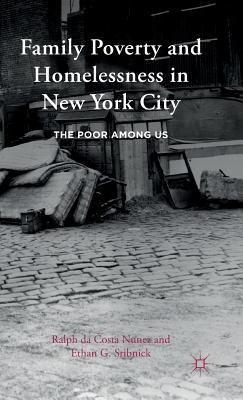Family Poverty and Homelessness in New York City: The Poor Among Us Ralph da Costa Nunez