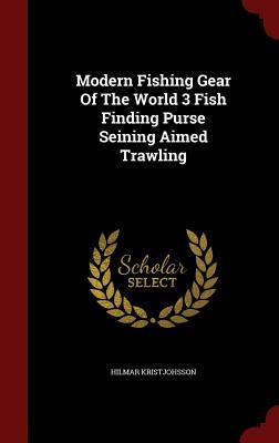 Modern Fishing Gear of the World 3 Fish Finding Purse Seining Aimed Trawling  by  Hilmar Kristjohsson
