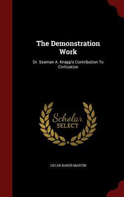 The Demonstration Work: Dr. Seaman A. Knapps Contribution to Civilization Oscar Baker Martin