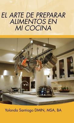 El Arte de Preparar Alimentos En Mi Cocina  by  Yolanda Santiago