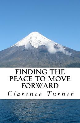 Finding the Peace to Move Forward Clarence Turner