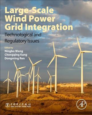 Large-Scale Wind Power Grid Integration: Technological and Regulatory Issues  by  Ningbo Wang