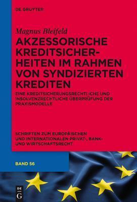 Akzessorische Kreditsicherheiten Im Rahmen Von Syndizierten Krediten: Eine Kreditsicherungsrechtliche Und Insolvenzrechtliche Uberprufung Der Praxismodelle  by  Magnus Bleifeld