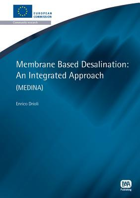 Membrance Based Desalination: An Integrated Approach  by  Enrico Drioli