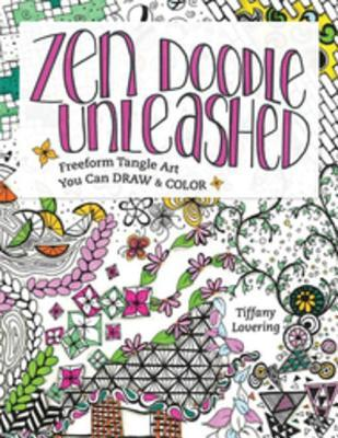 Zen Doodle Unleashed: Freeform Tangle Art You Can Draw and Color Tiffany Lovering