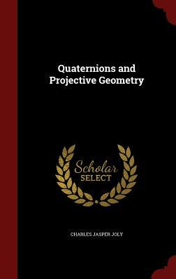 Quaternions and Projective Geometry  by  Charles Jasper Joly