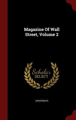 Magazine of Wall Street, Volume 2 Anonymous