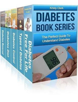 Diabetes Book Series - The Perfect Guide to Understand Diabetes  by  Kristy Clark