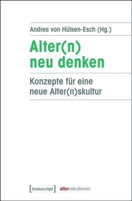 Alter(n) Neu Denken: Konzepte Fur Eine Neue Alter(n)Skultur  by  Andrea Von Hulsen-Esch