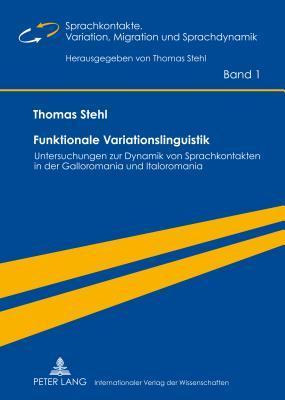 Funktionale Variationslinguistik: Untersuchungen Zur Dynamik Von Sprachkontakten in Der Galloromania Und Italoromania  by  Thomas Stehl